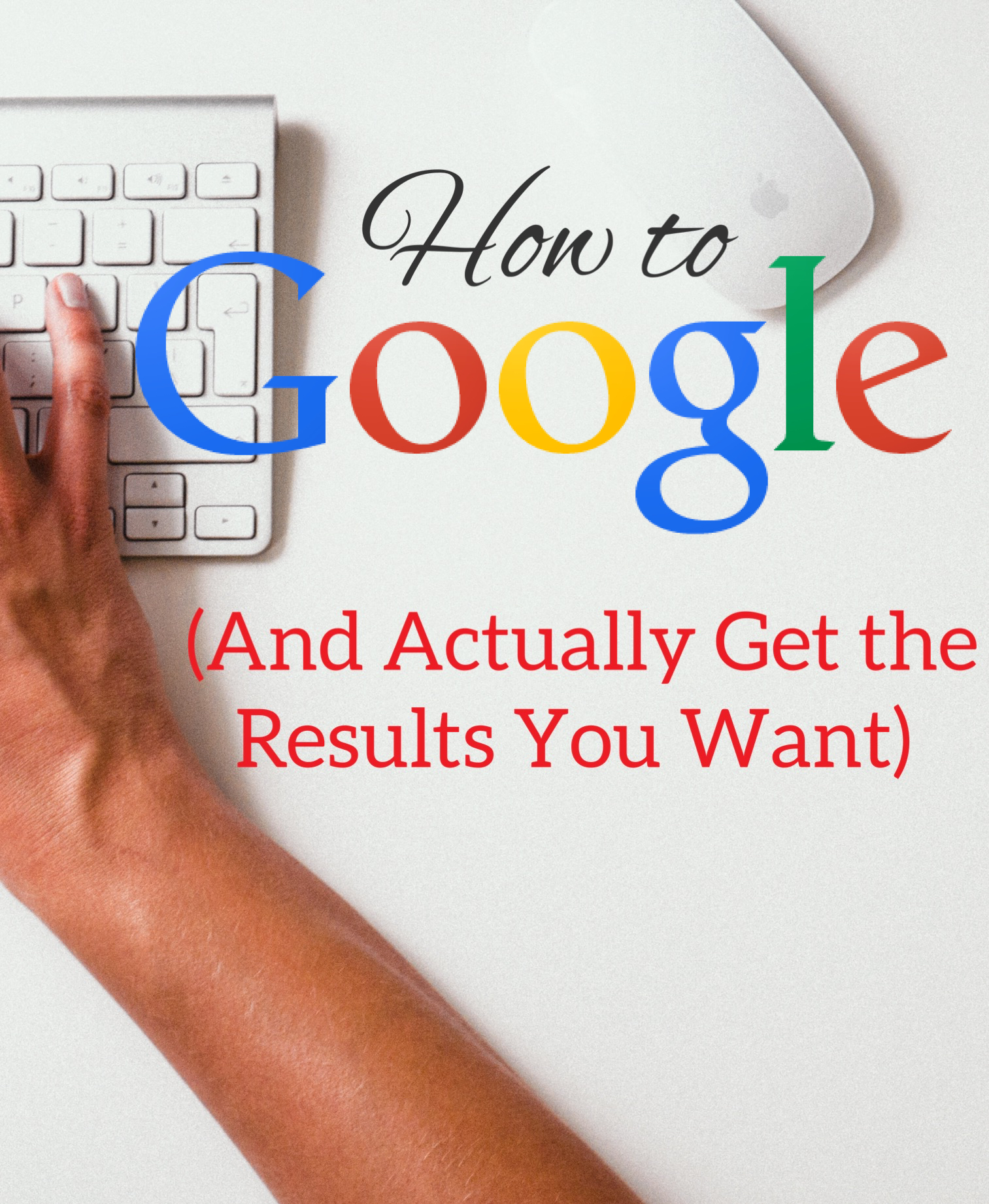 How To Google (And Actually Get the Results You Want)